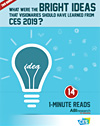 What Were the Bright Ideas That Visionaries Should Have Learned from CES 2019: 14 1-Minute Reads